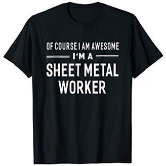 Of Course I Am Awesome I'm A Sheet Metal Worker T-shirt