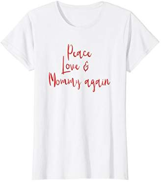 Womens Peace Love & Mommy Again Tee | Big Mommy Baby Gift Tee