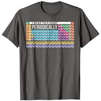 I Wear This Shirt Periodically Science Geek T Shirt