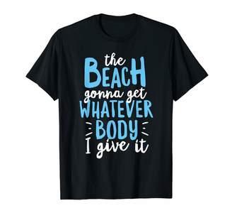 Beach Body Summer Gift Funny Summer Vacation Beach Body Beach Bod T-Shirt