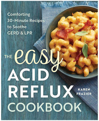 Asstd National Brand The Easy Acid Reflux Cookbook: Comforting 30-Minute Recipes To Soothe Gerd And Lpr