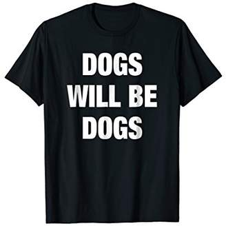 Mens dogs will be dogs t shirts