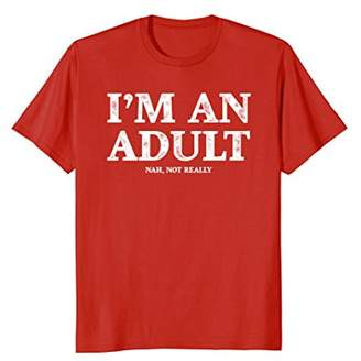 I'm an Adult Not Really T-Shirt Funny 18th Birthday Gift