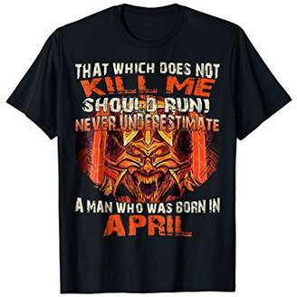Never Underestimate A Man Who Was Born In April T-Shirt