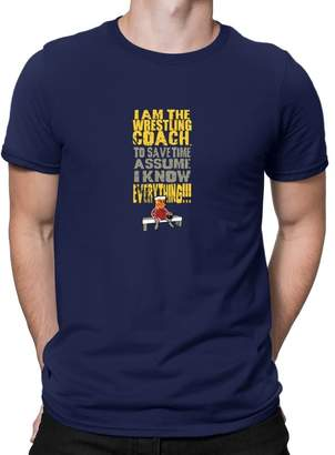 Coach Teeburon I AM THE Wrestling TO SAVE TIME ASSUME I KNOW EVERYTHING T-Shirt
