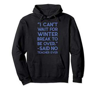 I Can't Wait For Winter Break To Be Over Hoodie No Teacher