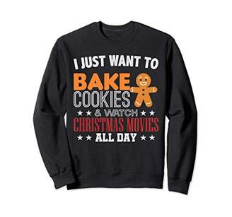 Just Want To Bake Cookies and Watch X-mas Movies Sweatshirt