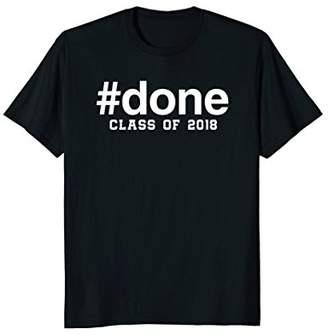 #done Class of 2018 Graduation Shirt Hashtag Shirt