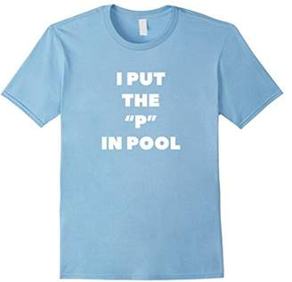 """Pool' I PUT THE """"P"""" IN POOL Pee? In the pool? Funny Summer tshirt"""