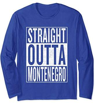 IDEA Straight Outta Montenegro Gift Long Sleeve T-Shirt