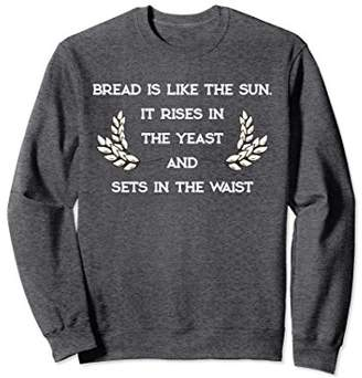 Bread Is Like The SUN Funny Master Bread Baker Sweatshirt