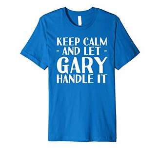KEEP CALM AND LET GARY HANDLE IT Funny Birthday Gift