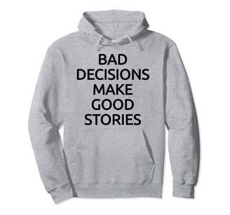 Sharz Teen Fashion Bad Decisions Make Good Stories Funny Pullover Hoodie