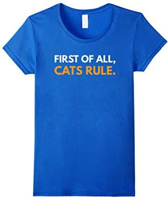 First of All Cats Rule Funny T-shirt