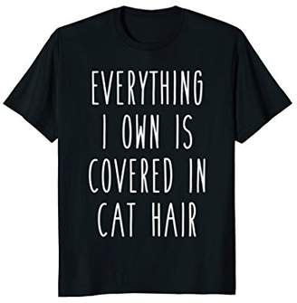 Everything I Own Is Covered In Cat Hair Funny Pet Love Shirt