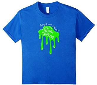 Sorry I Can't I Have To Make Slime T Shirt - Funny Trend Tee