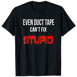 Even Duct Tape Cant Fix Stupid Shirts Fun Gift Men Women