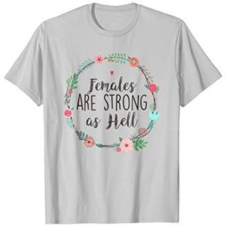 Females Are Strong As Hell - Cute Feminist T-Shirt