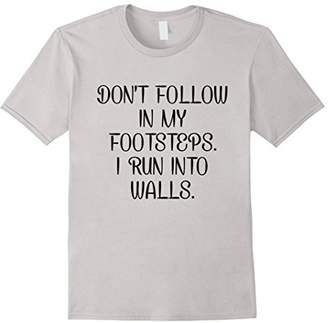 Don't follow in my footsteps I Run into Walls T-Shirts