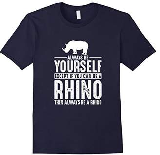 Rhino Always Be Yourself Except If You T-Shirt