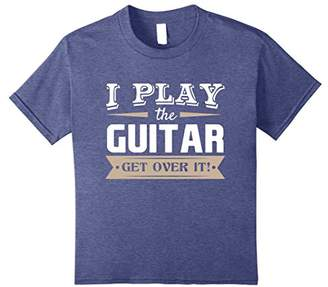 I Play The Guitar Get Over It T-Shirt