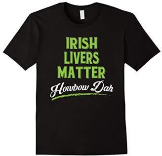 Irish Livers Matter Howbow Dah St. Patricks Shirt