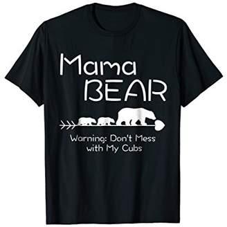 Mama Bear Shirt -Warning don't mess with my cubs t-shirts
