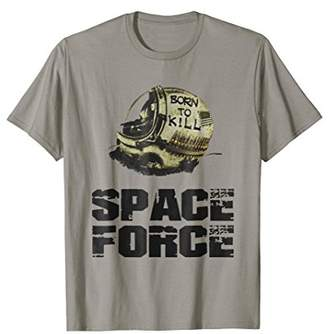 Funny Space Force Born To Kill Tshirt