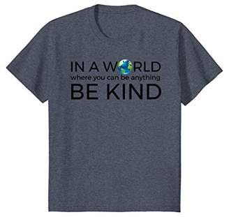 """In A World Where You Can Be Anything Be Kind"" Unity T-Shirt"