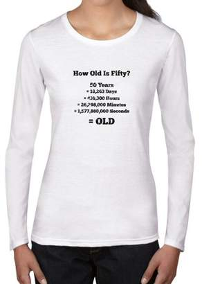 Hollywood Thread How Old Is Fifty? - Hilarious 50th Birthday Graphic Women's Long Sleeve T-Shirt