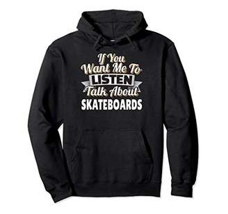 Skateboard Gift Want me to listen Talk about SK8 Hoodie
