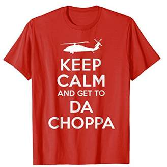 Keep Calm and Get to Da Choppa T-Shirt