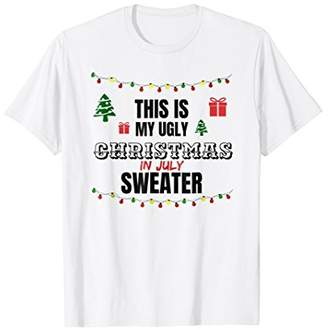Funny This is My Ugly Christmas Sweater in July Tee Shirt