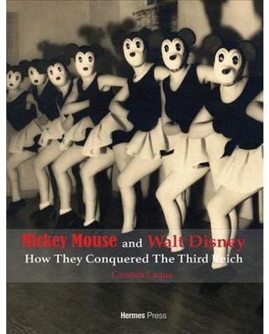 Mickey Mouse and Walt Disney : How They Conquered the Third Reich - by Carsten Laqua (Hardcover)
