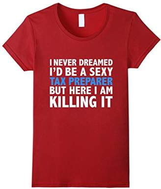 Never Dreamed I'd be a Sexy Tax Preparer Funny T-shirt Gift