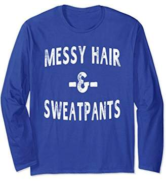Messy Hair & Sweatpants Funny Sayings Workout Gym T-Shirt