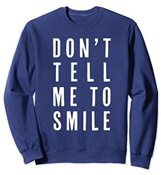 Feminist Girl Power Sweatshirt - Don't Tell Me To Smile