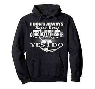 I Don't Always Enjoy Being A Retired Concrete Hoodie Shirt