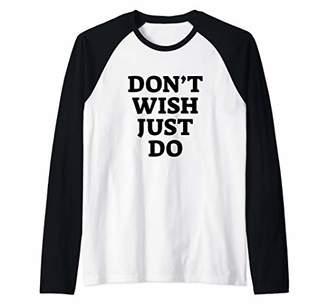 Don't Wish Just Do Shirt Motivation and Goals Unisex Raglan Baseball Tee