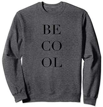 Be Cool Summer Fashion Hot Trending Cute Sweatshirt
