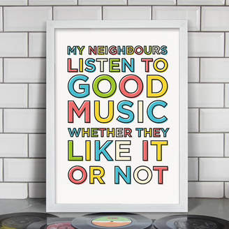 That's Nice That My Neighbours Listen To Good Music Print