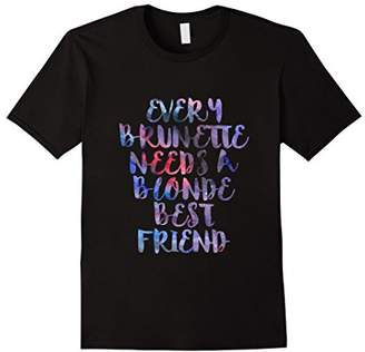 Every brunette needs a blonde best friend shirt
