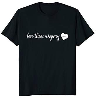 Love Them Anyway Inspirational Christian T-shirts