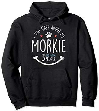 Morkie Hoodie for Dog Owners - I Just Care About