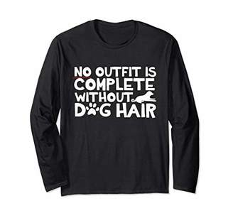 No Outfit Is Complete Without Dog Hair Long Sleeve T-Shirt