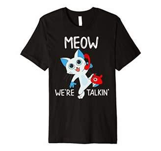 Meow We're Talkin' Cute Cat Talking on the Phone T-Shirt