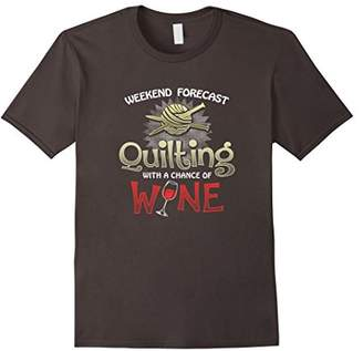Quilter Gifts Quilting Gifts Chance Of Wine Shirt