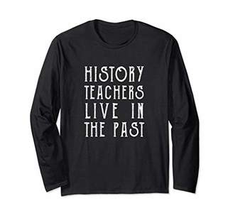 Long Sleeve Funny History Quote Shirt for Teacher Past