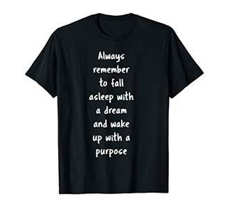 Fall Asleep with a Dream and Wake Up with a Purpose T-Shirt