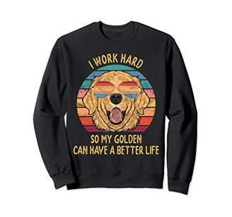 Golden Retriever Work Hard My Can Have Better Life Dog Gifts Sweatshirt